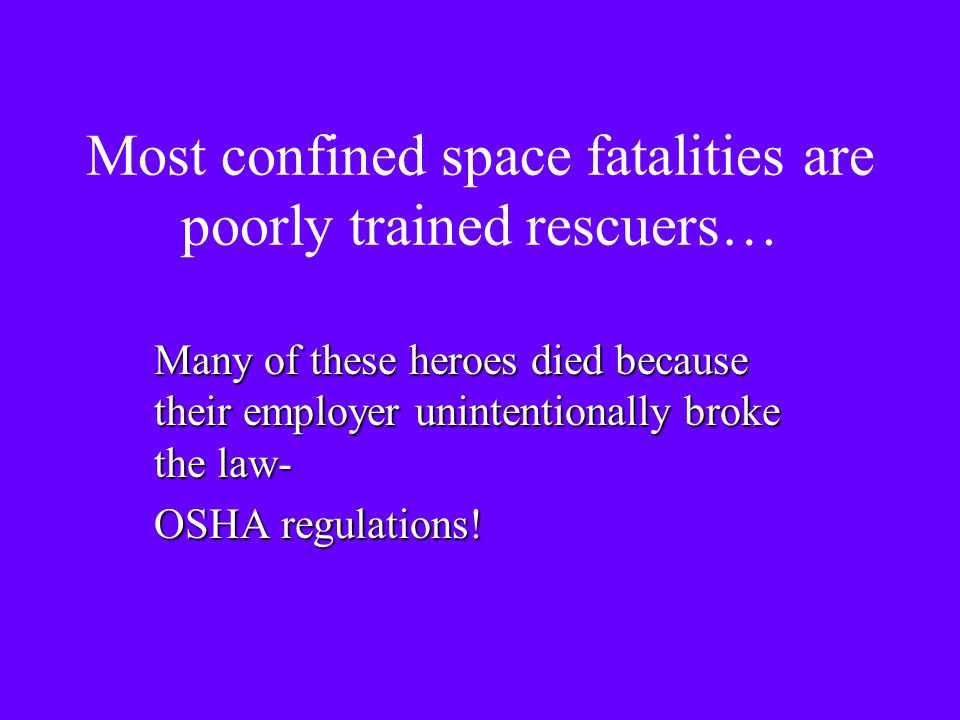 Most confined space fatalities are poorly trained rescuers…