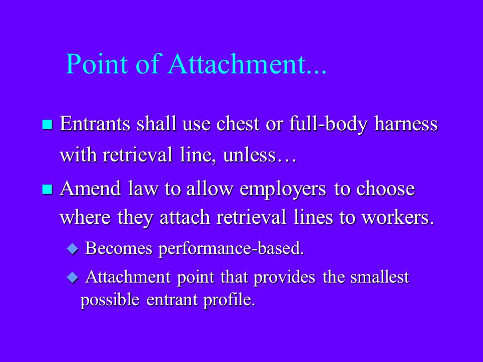 Point of Attachment... Entrants shall use chest or full-body harness with retrieval line, unless…