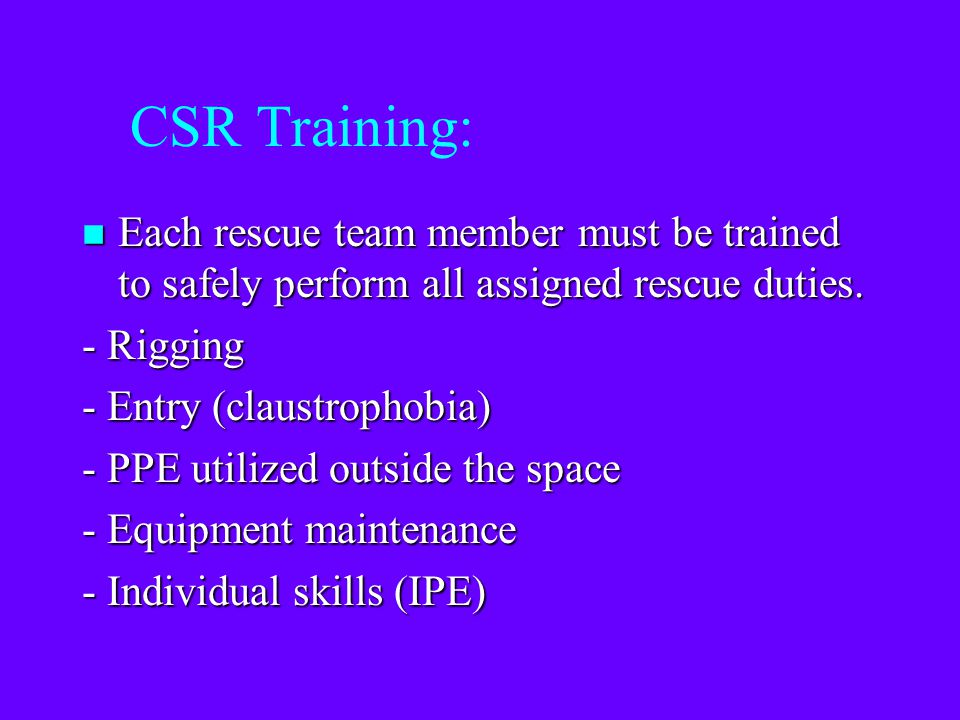 CSR Training: Each rescue team member must be trained to safely perform all assigned rescue duties.