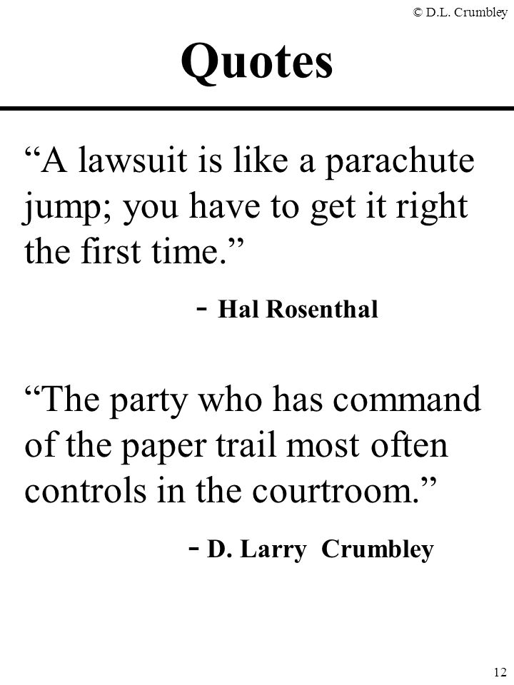 Quotes A lawsuit is like a parachute jump; you have to get it right the first time. - Hal Rosenthal.