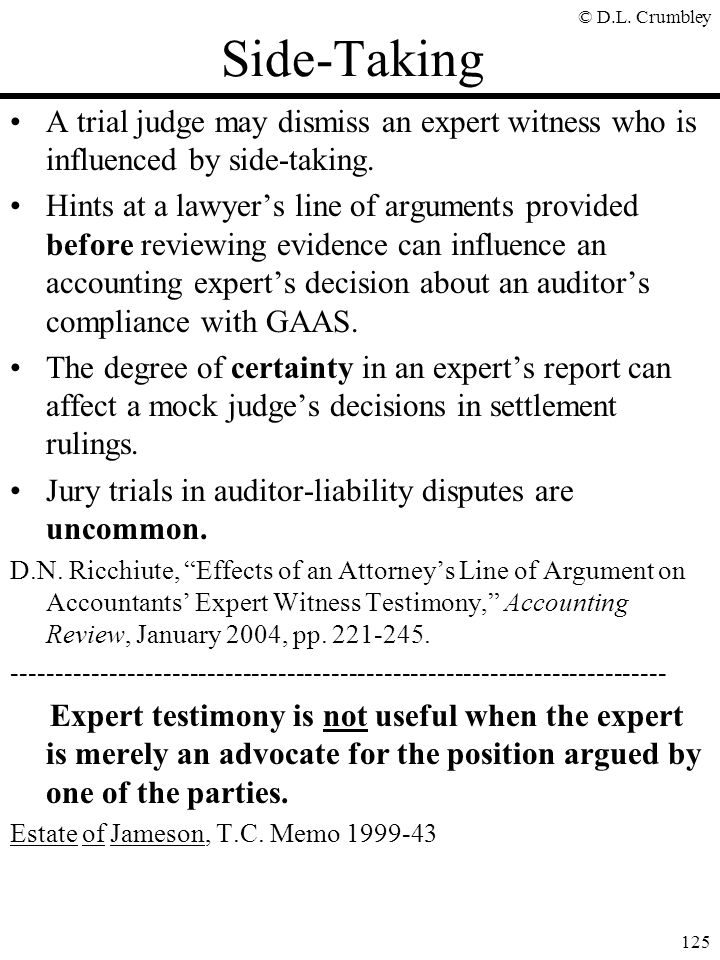 Side-Taking A trial judge may dismiss an expert witness who is influenced by side-taking.