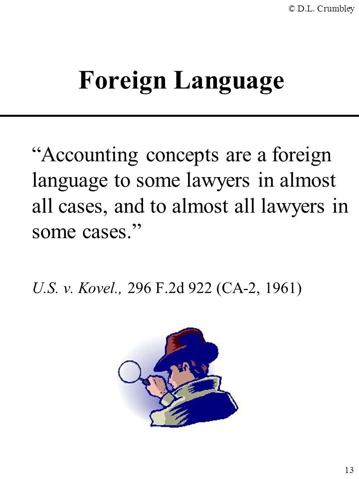 Foreign Language Accounting concepts are a foreign language to some lawyers in almost all cases, and to almost all lawyers in some cases.