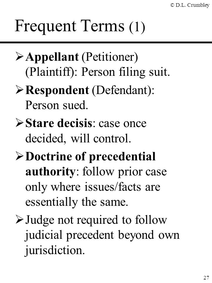 Frequent Terms (1) Appellant (Petitioner) (Plaintiff): Person filing suit. Respondent (Defendant): Person sued.