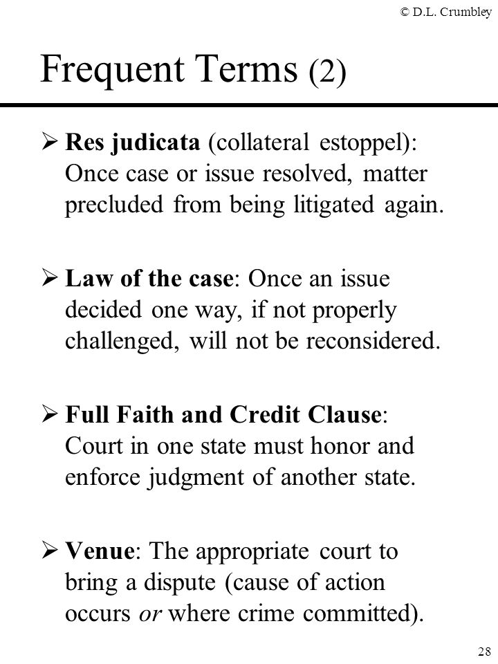 Frequent Terms (2) Res judicata (collateral estoppel): Once case or issue resolved, matter precluded from being litigated again.