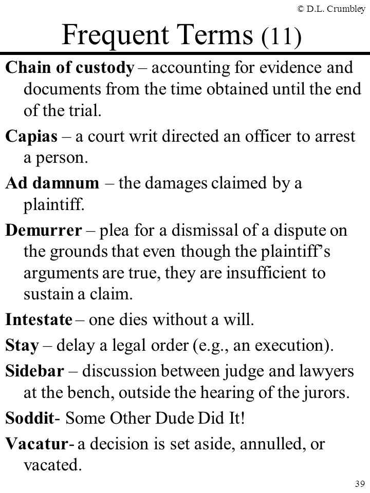 Frequent Terms (11) Chain of custody – accounting for evidence and documents from the time obtained until the end of the trial.