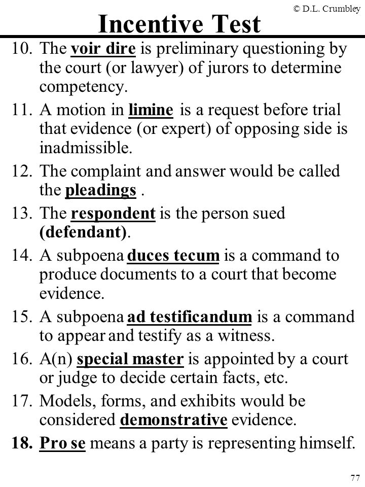 Incentive Test The voir dire is preliminary questioning by the court (or lawyer) of jurors to determine competency.