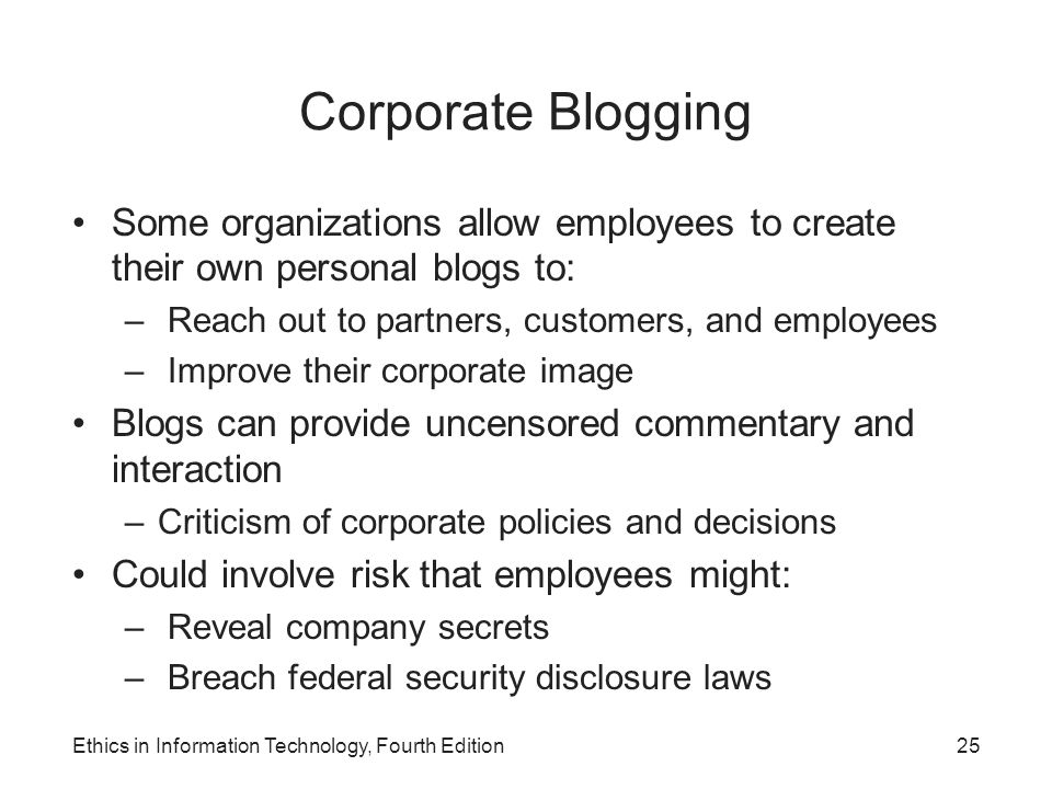 Corporate Blogging Some organizations allow employees to create their own personal blogs to: Reach out to partners, customers, and employees.