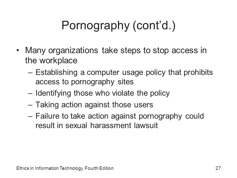 Pornography (cont'd.) Many organizations take steps to stop access in the workplace.