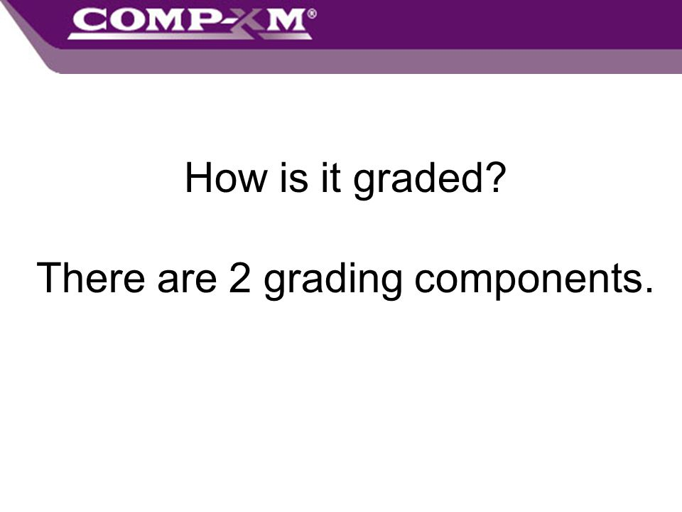 There are 2 grading components.