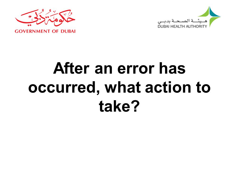 After an error has occurred, what action to take