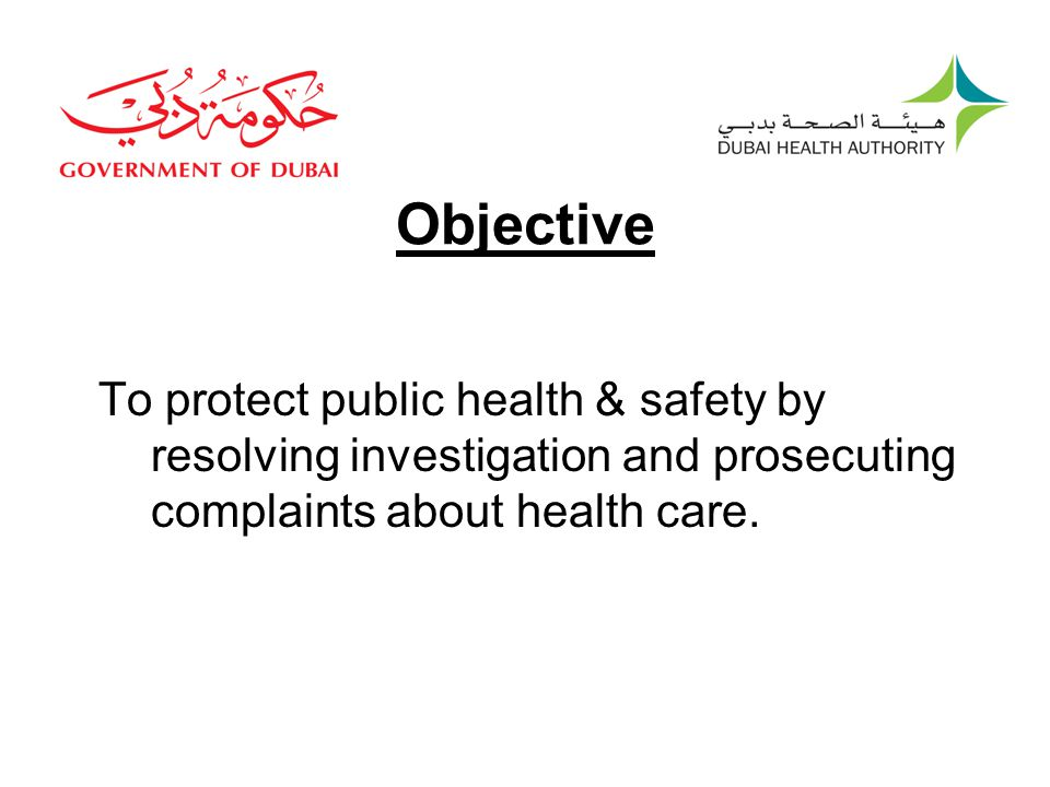 Objective To protect public health & safety by resolving investigation and prosecuting complaints about health care.