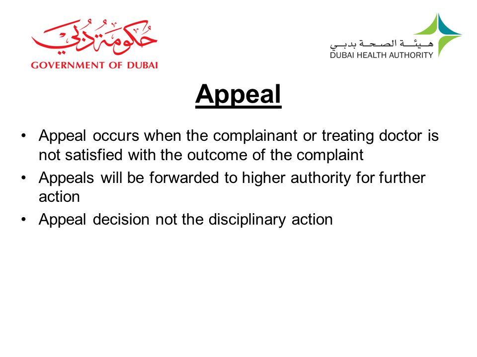 Appeal Appeal occurs when the complainant or treating doctor is not satisfied with the outcome of the complaint.