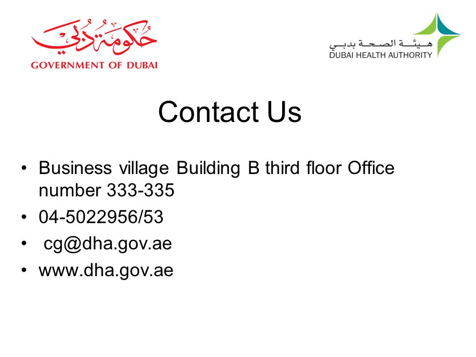 Contact Us Business village Building B third floor Office number 333-335. 04-5022956/53. cg@dha.gov.ae.