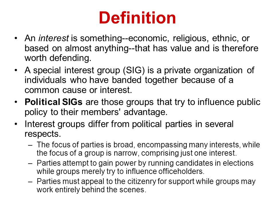 Definition An interest is something--economic, religious, ethnic, or based on almost anything--that has value and is therefore worth defending.