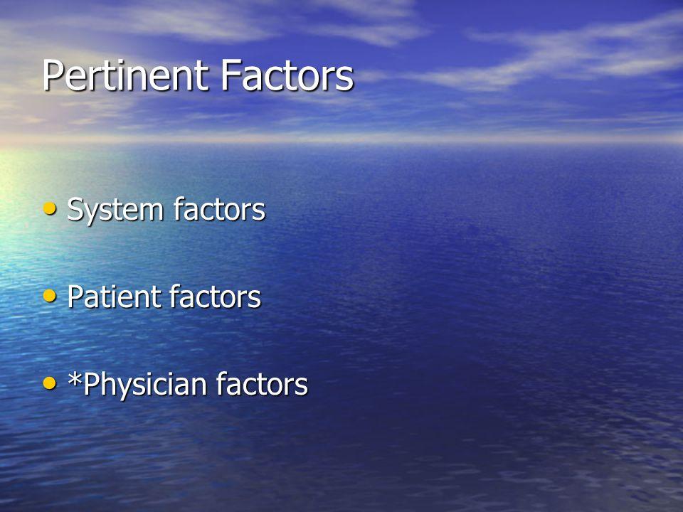 Pertinent Factors System factors Patient factors *Physician factors