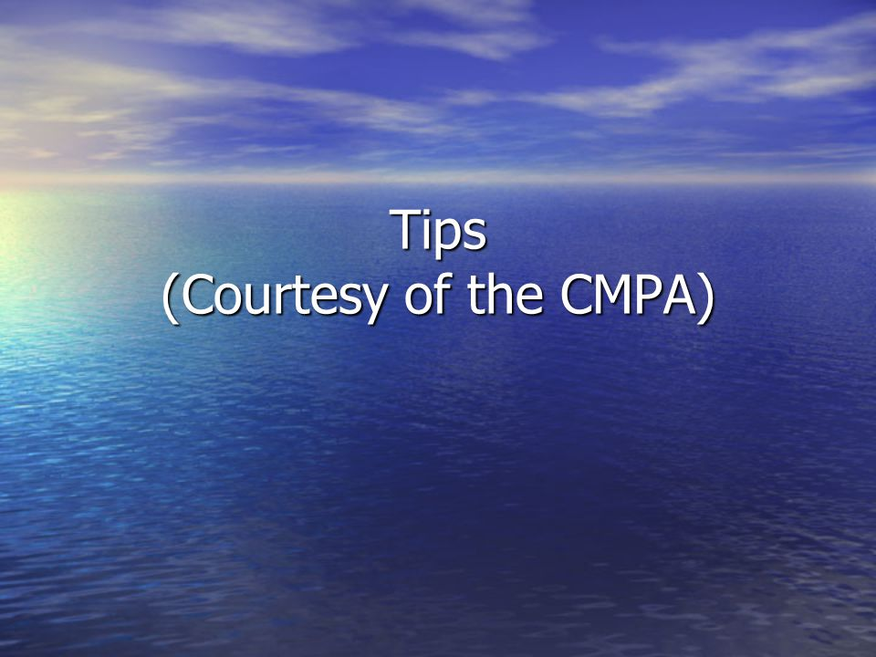 Tips (Courtesy of the CMPA)