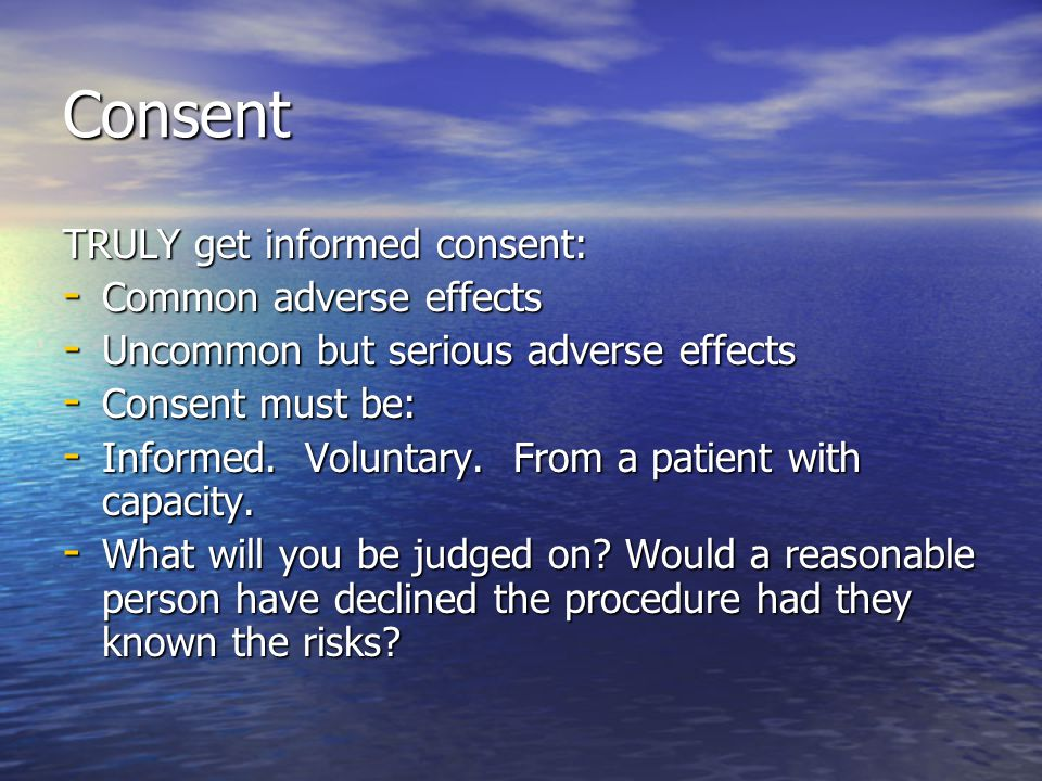 Consent TRULY get informed consent: Common adverse effects