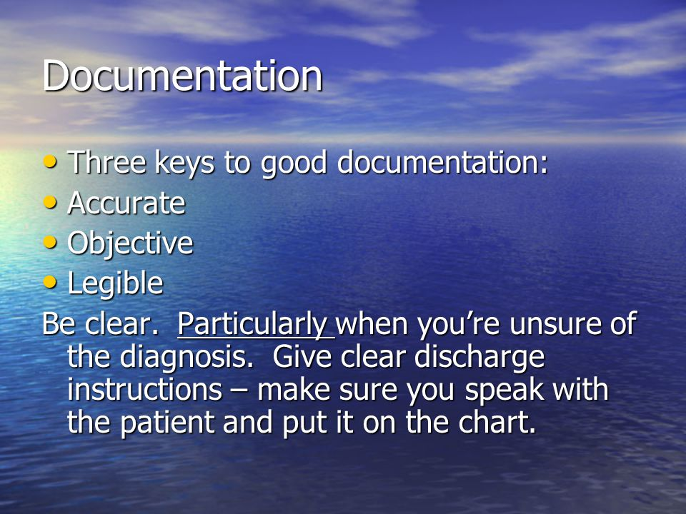 Documentation Three keys to good documentation: Accurate Objective