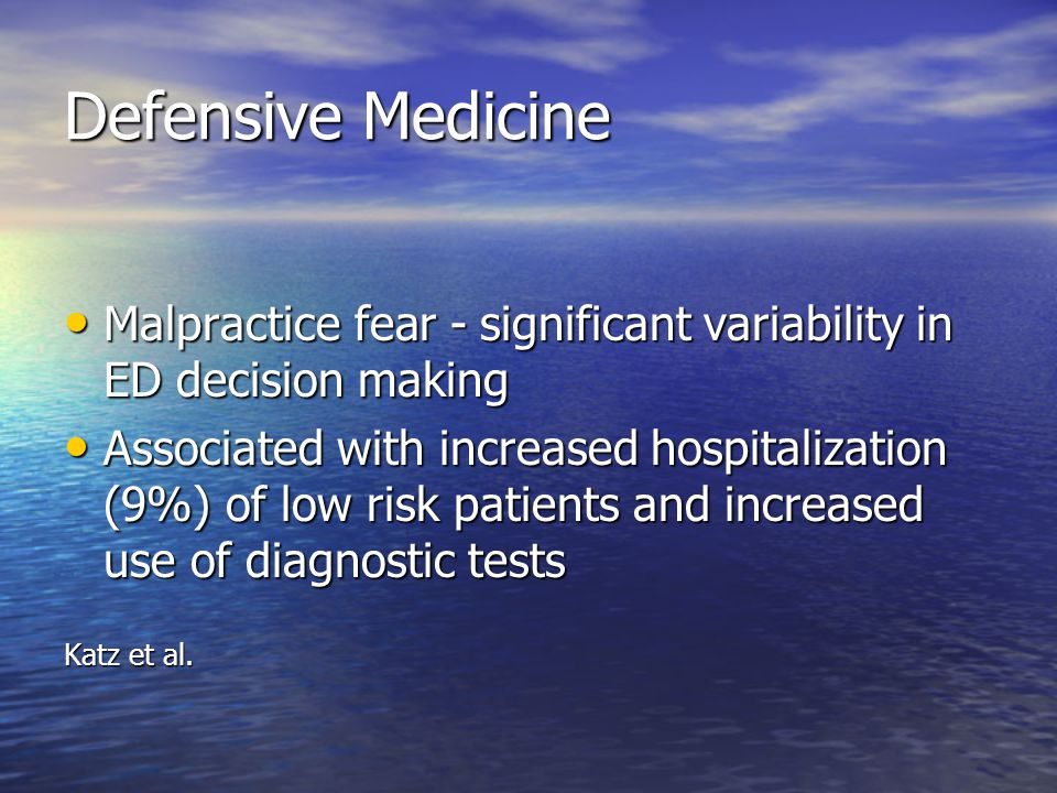 Defensive Medicine Malpractice fear - significant variability in ED decision making.