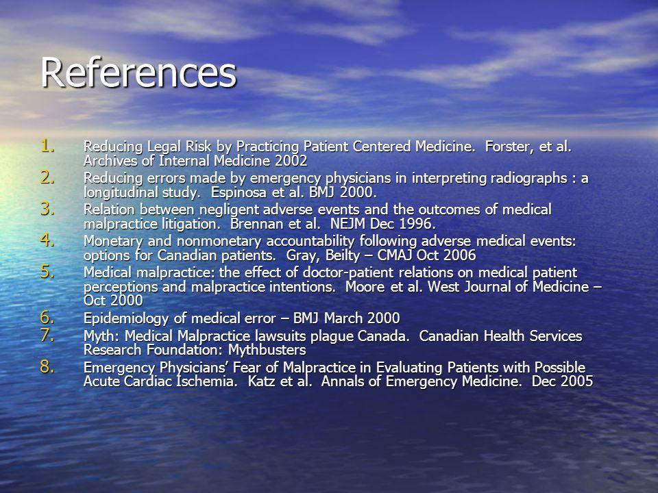 References Reducing Legal Risk by Practicing Patient Centered Medicine. Forster, et al. Archives of Internal Medicine 2002.