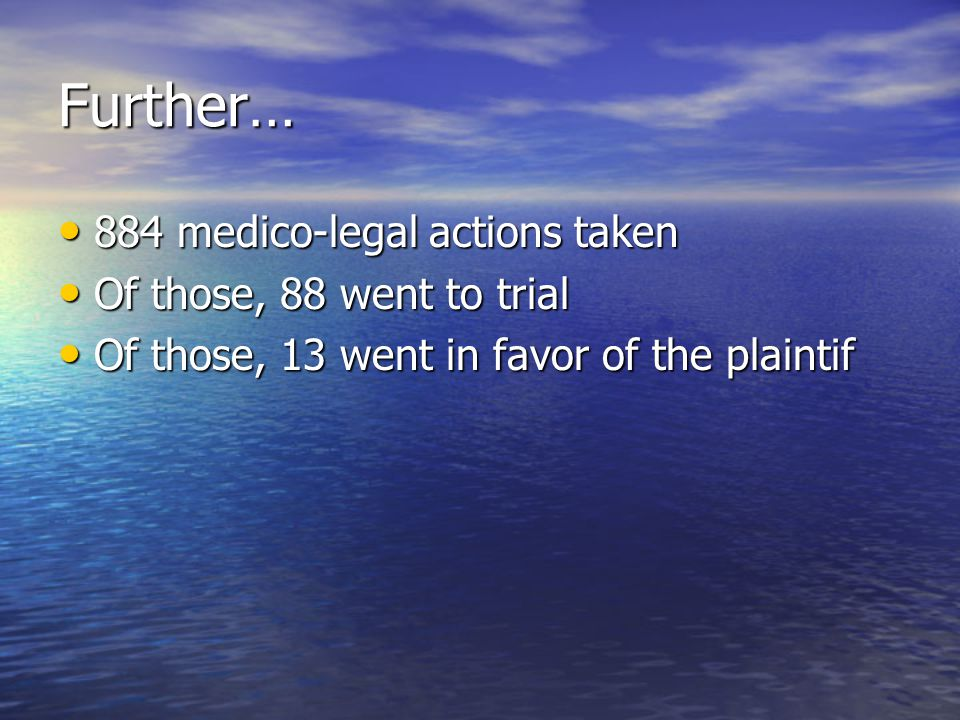 Further… 884 medico-legal actions taken Of those, 88 went to trial