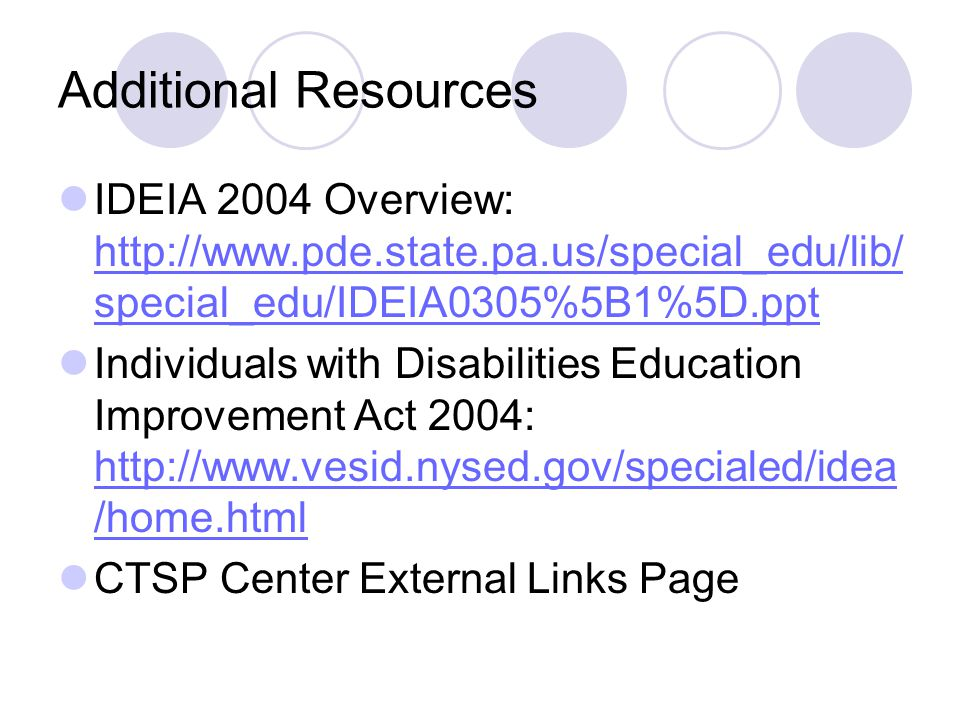 Additional Resources IDEIA 2004 Overview: http://www.pde.state.pa.us/special_edu/lib/special_edu/IDEIA0305%5B1%5D.ppt.