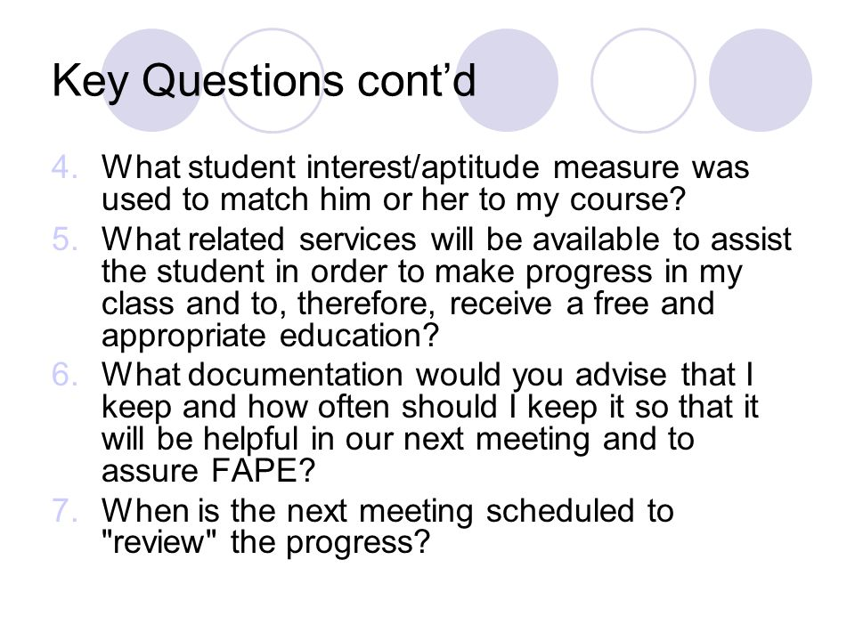 Key Questions cont'd What student interest/aptitude measure was used to match him or her to my course