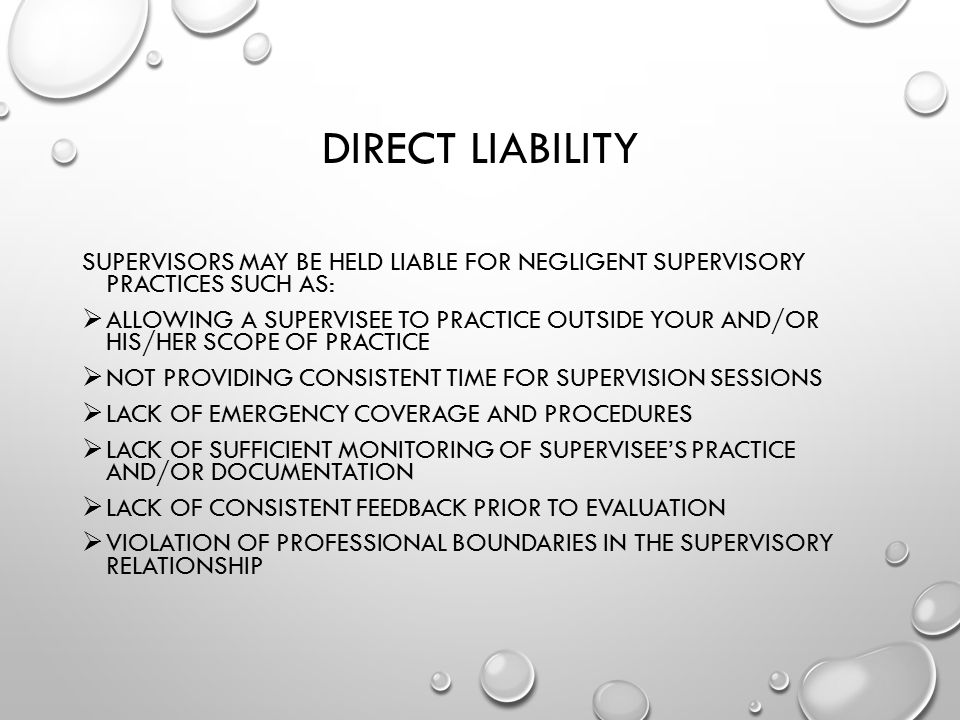 Direct Liability Supervisors may be held liable for negligent supervisory practices such as: