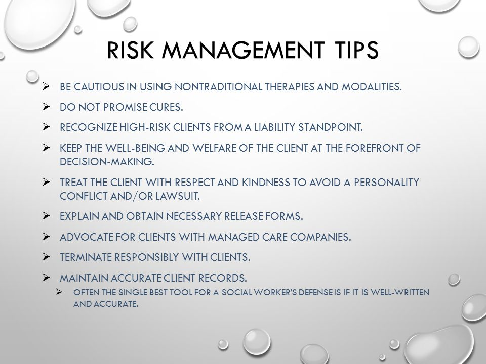 Risk Management Tips Be cautious in using nontraditional therapies and modalities. Do not promise cures.