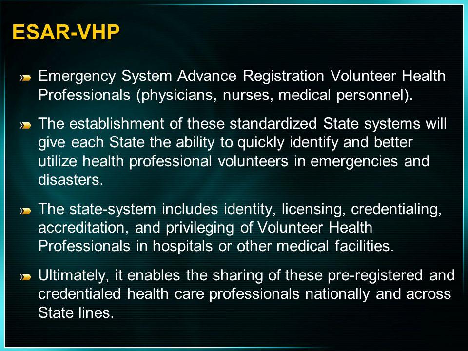 ESAR-VHP Emergency System Advance Registration Volunteer Health Professionals (physicians, nurses, medical personnel).