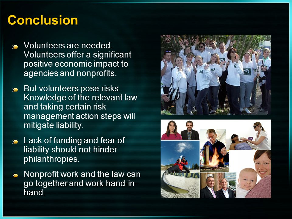 Conclusion Volunteers are needed. Volunteers offer a significant positive economic impact to agencies and nonprofits.