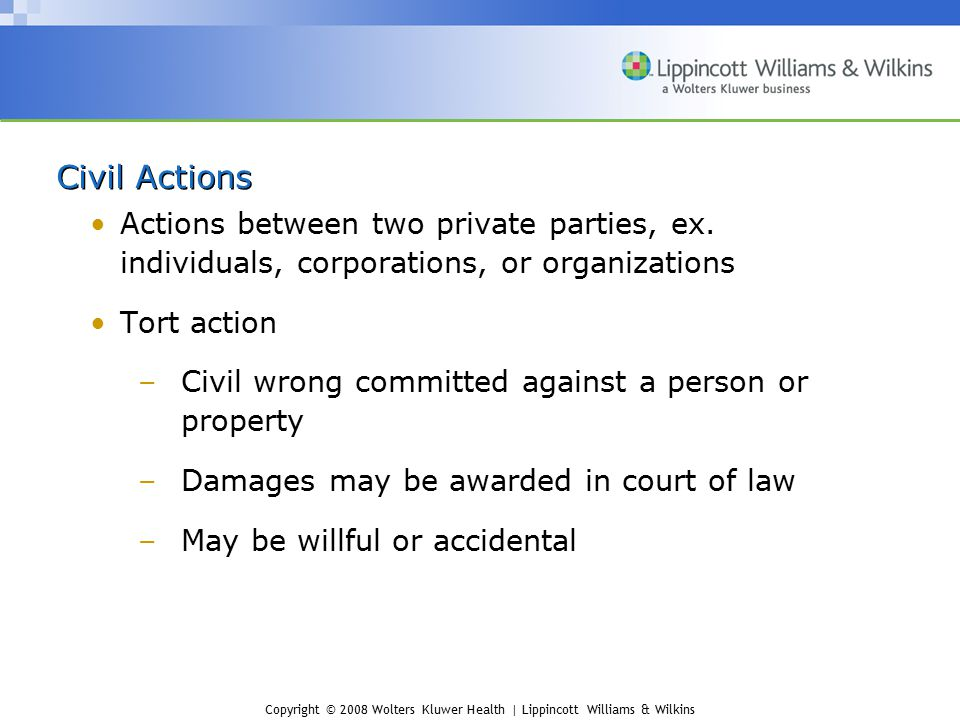 Civil Actions Actions between two private parties, ex. individuals, corporations, or organizations.