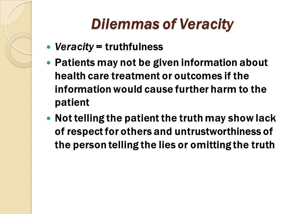Dilemmas of Veracity Veracity = truthfulness
