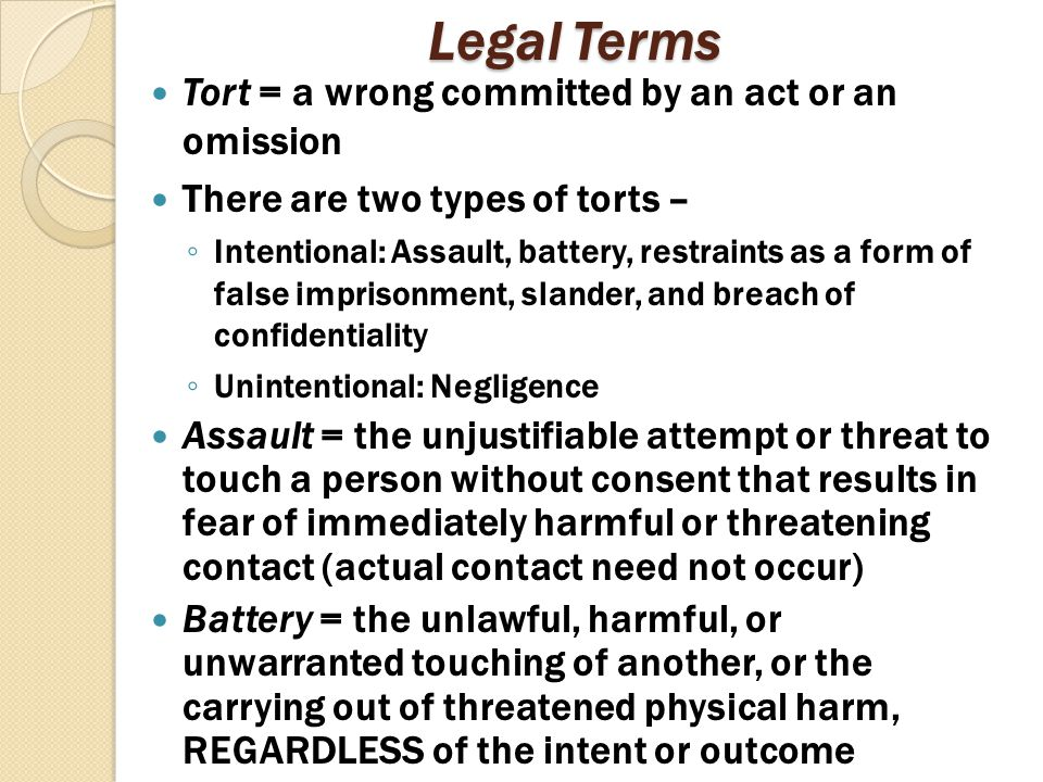 Legal Terms Tort = a wrong committed by an act or an omission