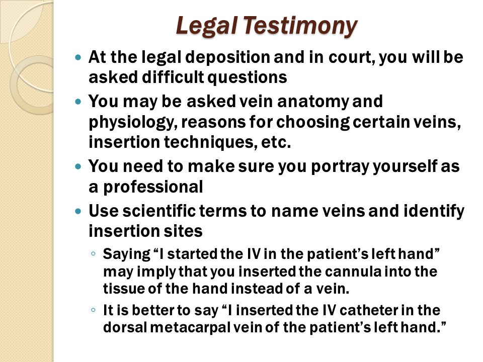 Legal Testimony At the legal deposition and in court, you will be asked difficult questions.