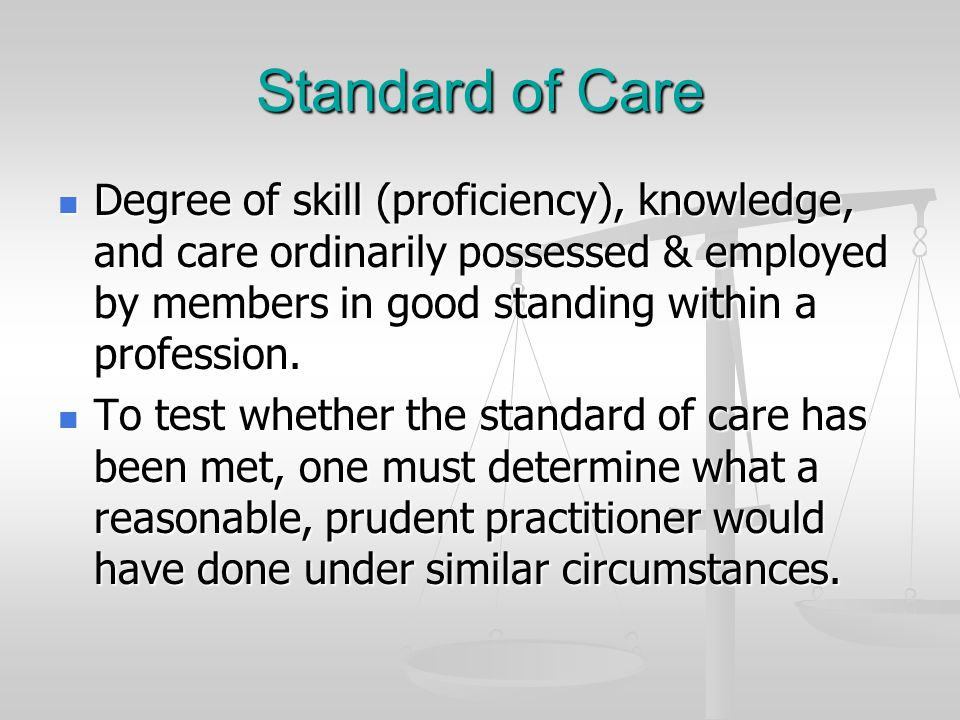 Standard of Care Degree of skill (proficiency), knowledge, and care ordinarily possessed & employed by members in good standing within a profession.