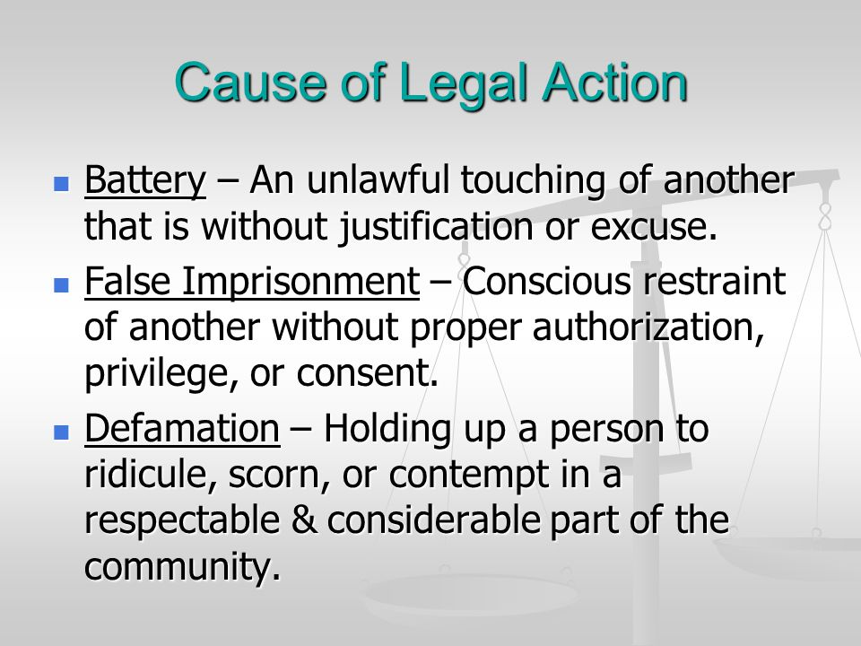 Cause of Legal Action Battery – An unlawful touching of another that is without justification or excuse.