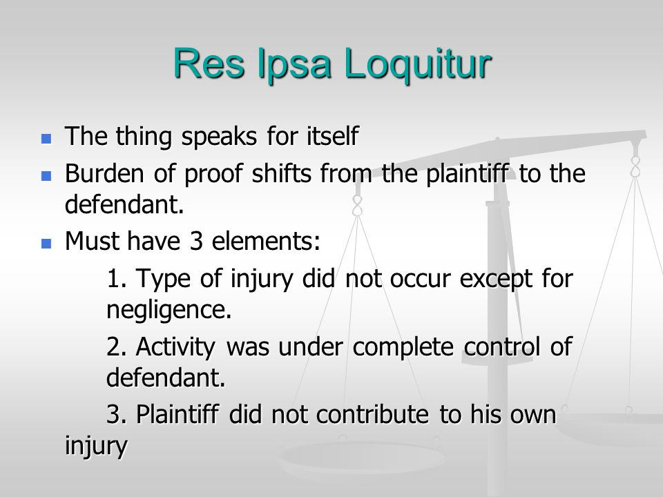 Res Ipsa Loquitur The thing speaks for itself
