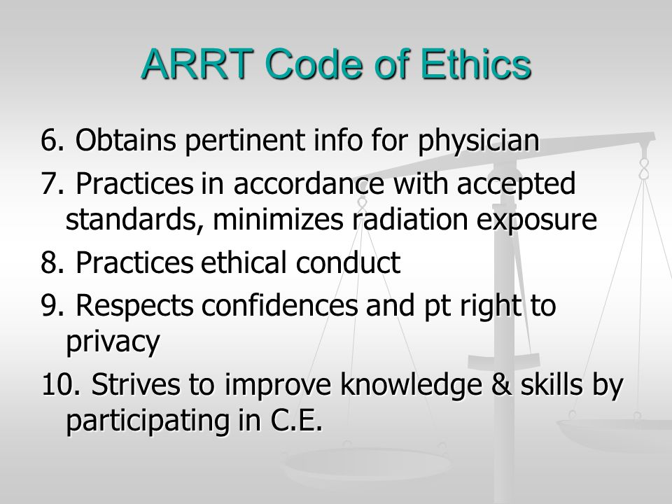 ARRT Code of Ethics 6. Obtains pertinent info for physician