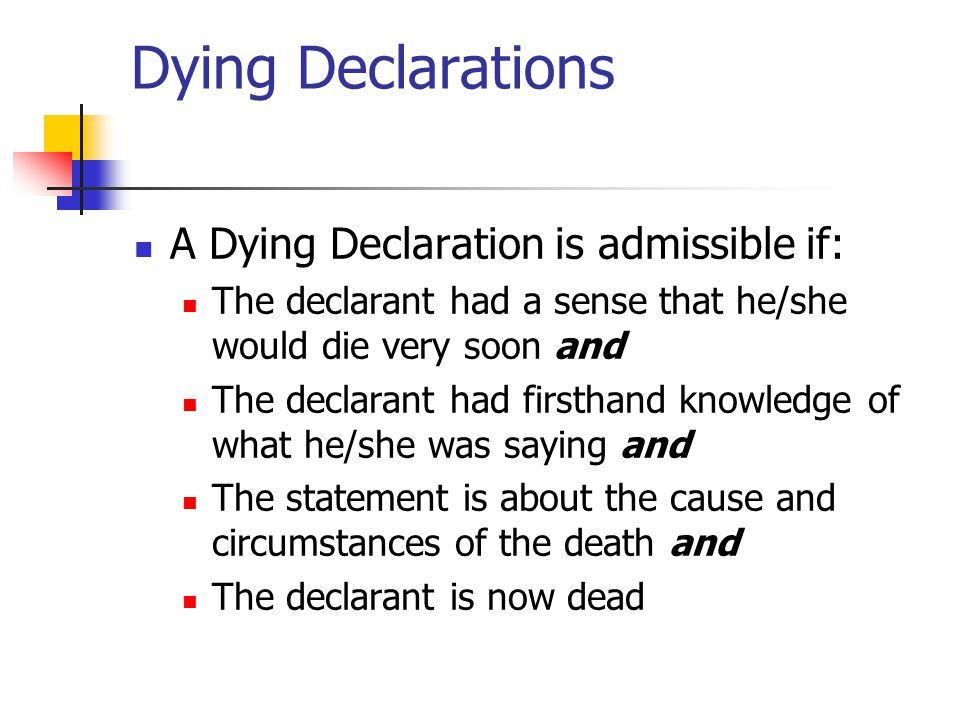 Dying Declarations A Dying Declaration is admissible if: