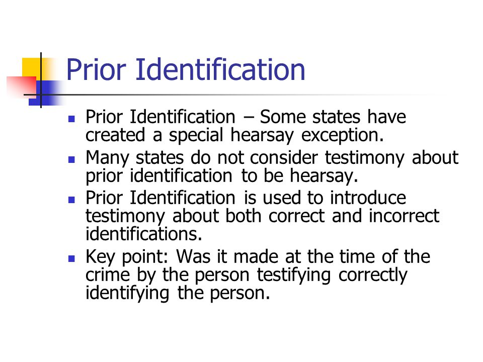 Prior Identification Prior Identification – Some states have created a special hearsay exception.