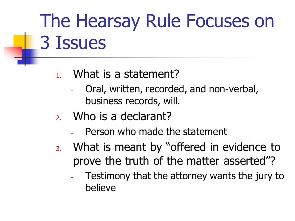 The Hearsay Rule Focuses on 3 Issues
