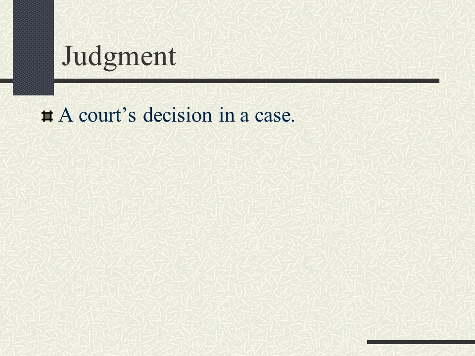 Judgment A court's decision in a case.