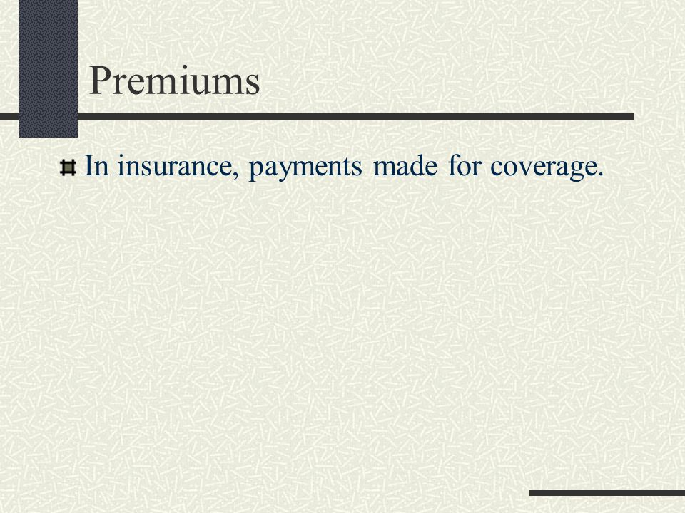 Premiums In insurance, payments made for coverage.