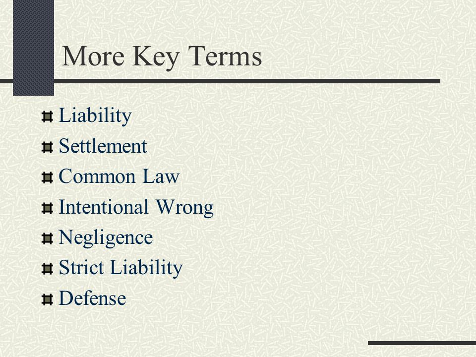 More Key Terms Liability Settlement Common Law Intentional Wrong