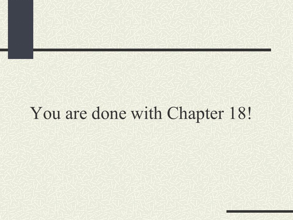 You are done with Chapter 18!