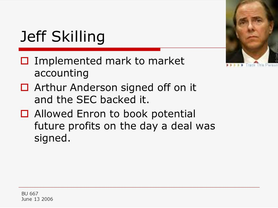 Jeff Skilling Implemented mark to market accounting