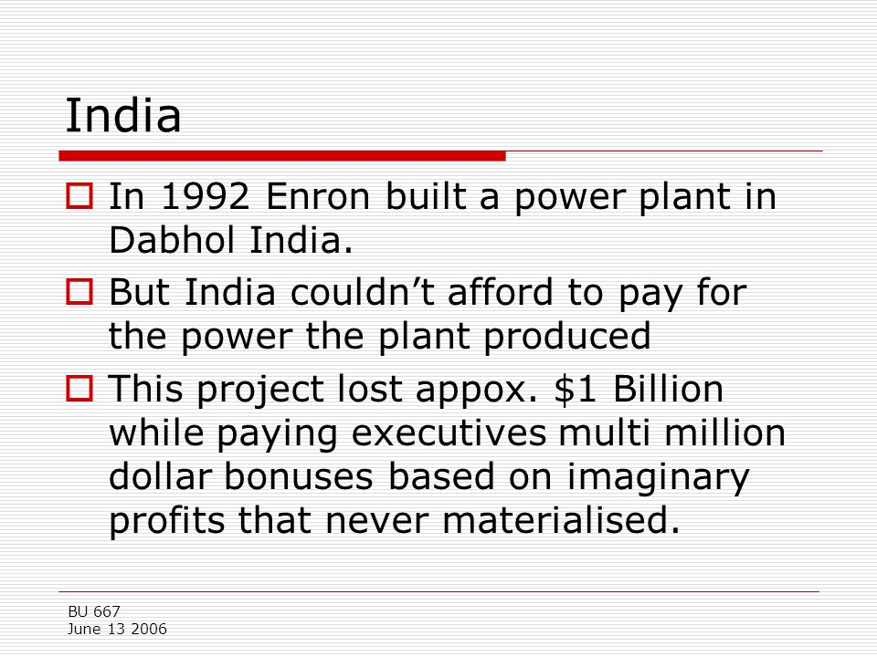 India In 1992 Enron built a power plant in Dabhol India.