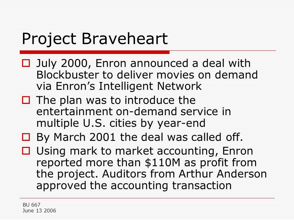 Project Braveheart July 2000, Enron announced a deal with Blockbuster to deliver movies on demand via Enron's Intelligent Network.