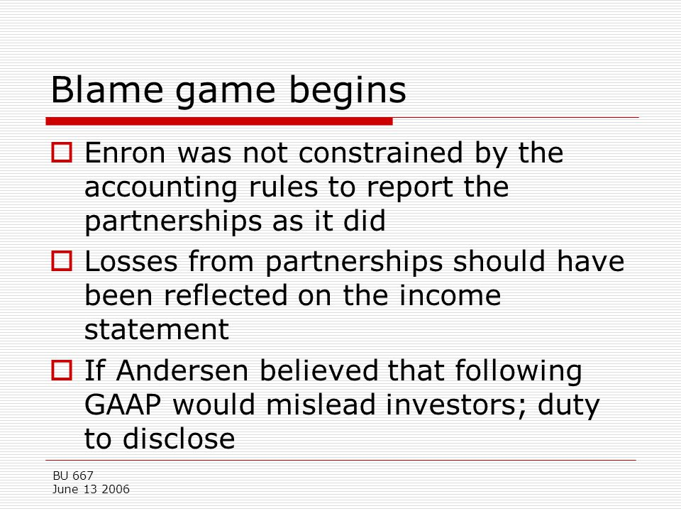 Blame game begins Enron was not constrained by the accounting rules to report the partnerships as it did.